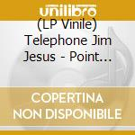 (LP VINILE) Point too far to astro lp vinile di TELEPHONE JIM JESUS