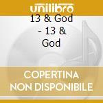 13 & GOD cd musicale di 13 & GOD