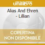 LILLIAN                                   cd musicale di ALIAS AND EHREN