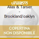 Alias & Tarsier - Brookland/oaklyn cd musicale di ALIAS & TARSIER