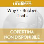 Why? - Rubber Traits cd musicale di WHY?