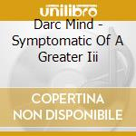 symptomatic of a greater III cd musicale di Mind Darc