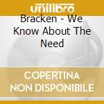 WE KNOW ABOUT THE NEED cd musicale di BRACKEN