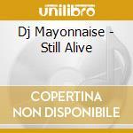 STILL ALIVE                               cd musicale di Mayonnaise Dj
