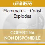 CD - MAMMATUS - Coast Explodes cd musicale di MAMMATUS