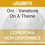 VARIATIONS ON A THEME                     cd musicale di OM