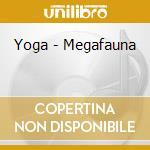 MEGAFAUNA                                 cd musicale di YOGA