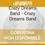 Crazy Dreams Band - Crazy Dreams Band cd musicale di CRAZY DREAMS BAND