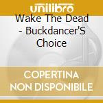 Buckdancer's choice cd musicale di Wake the dead