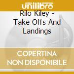 TAKE OFFS AND LANDINGS                    cd musicale di RILO KILEY