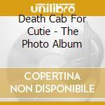 THE PHOTO ALBUM                           cd musicale di DEATH CAB FOR CUTIE
