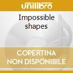 Impossible shapes cd musicale