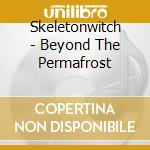 Skeletonwitch - Beyond The Permafrost cd musicale di SKELETONWITCH