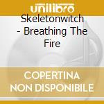 BREATHING THE FIRE                        cd musicale di SKELETONWITCH