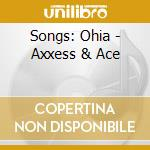 Songs: Ohia - Axxess & Ace cd musicale di Ohia Songs
