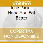 June Panic - Hope You Fail Better cd musicale di June Panic