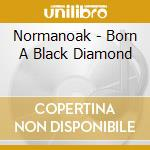 CD - NORMANOAK - BORN A BLACK DIAMOND cd musicale di NORMANOAK