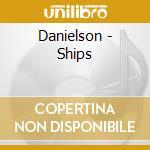 CD - DANIELSON - SHIPS cd musicale di DANIELSON