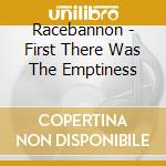 CD - RACEBANNON - FIRST THERE WAS THE EMPT cd musicale di RACEBANNON