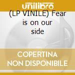 (LP VINILE) Fear is on our side lp vinile di I LOVE YOU BUT I VE