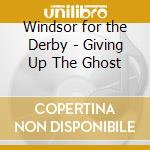 GIVING UP THE GHOST cd musicale di WINDSOR FOR THE DERBY