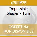 Impossible Shapes - Tum cd musicale di Shapes Impossible