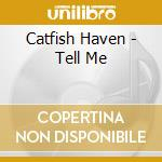 CD - CATFISH HAVEN - TELL ME cd musicale di Haven Catfish