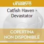 Catfish Haven - Devastator cd musicale di Haven Catfish