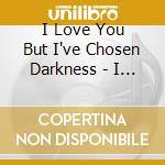 S/T (REISSUE) cd musicale di I LOVE YOU BUT I'VE CHOSEN D.