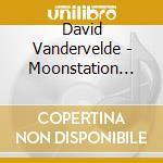 MOONSTATION HOUSE BAND cd musicale di David Vandervelde