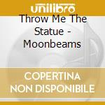 MOONBEAMS                                 cd musicale di THROW ME THE STATUE