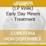 (LP VINILE) TREATMENT                                 lp vinile di EARLY DAY MINERS