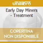 TREATMENT                                 cd musicale di EARLY DAY MINERS