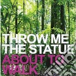 About to walk cd musicale di Throw me the statue