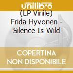 (LP VINILE) Silence is wild lp vinile di Frida Hyvonen