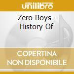 HISTORY OF                                cd musicale di Boys Zero