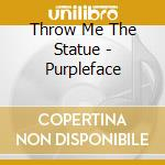 Throw Me The Statue - Purpleface cd musicale di THROW ME THE STATUE