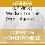 (LP VINILE) AGAINST LOVE                              lp vinile di WINDSOR FOR THE DERB
