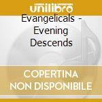 Evangelicals - Evening Descends cd musicale di EVANGELICALS