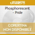 PRIDE                                     cd musicale di PHOSPHORESCENT