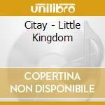 Citay - Little Kingdom cd musicale di CITAY