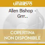 Bishop Allen - Grrr... cd musicale di Allen Bishop