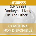 (LP VINILE) Living on the other side lp vinile di DONKEYS