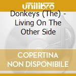 LIVING ON THE OTHER SIDE                  cd musicale di DONKEYS