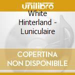 LUNICULAIRE                               cd musicale di Hinterland White