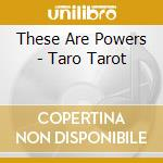 TARO TAROT                                cd musicale di THESE ARE POWERS