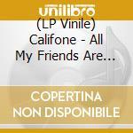 (LP VINILE) ALL MY FRIENDS ARE FUNERAL SINGERS        lp vinile di CALIFONE