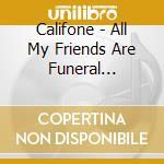 ALL MY FRIENDS ARE FUNERAL SINGERS        cd musicale di CALIFONE