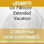 Extended vacation cd musicale di Fillmore On