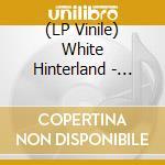 (LP VINILE) KAIROS                                    lp vinile di Hinterland White